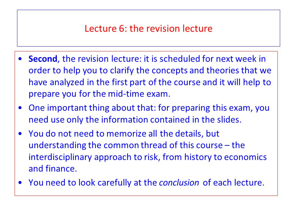 Lecture 6: the revision lecture Second, the revision lecture: it is scheduled for next week in order to help you to clarify the concepts and theories