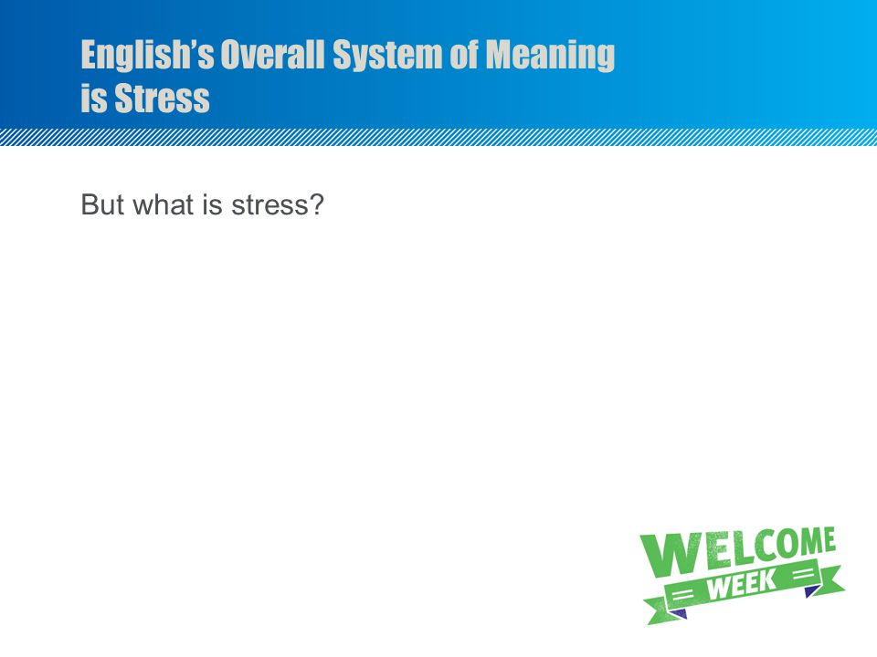 English's Overall System of Meaning is Stress But what is stress