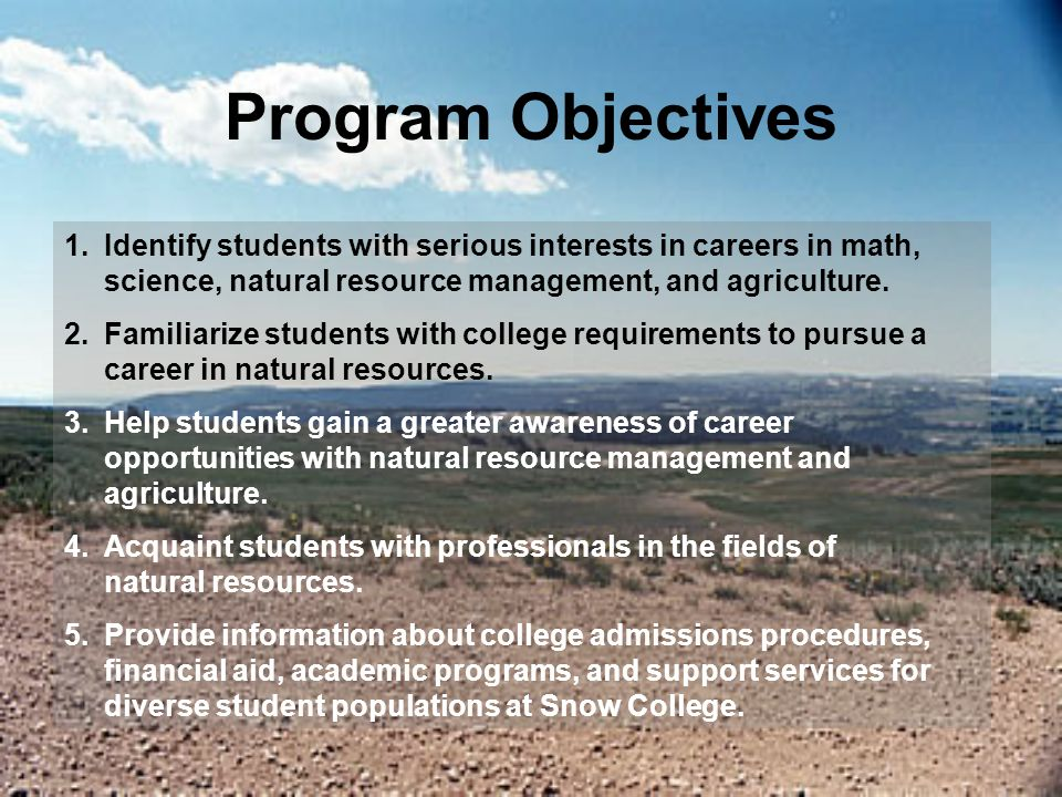 Program Objectives 1.Identify students with serious interests in careers in math, science, natural resource management, and agriculture.