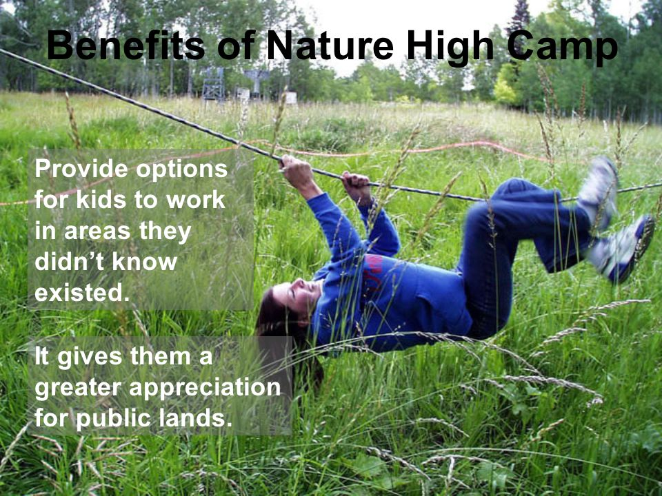 Benefits of Nature High Camp Provide options for kids to work in areas they didn't know existed.