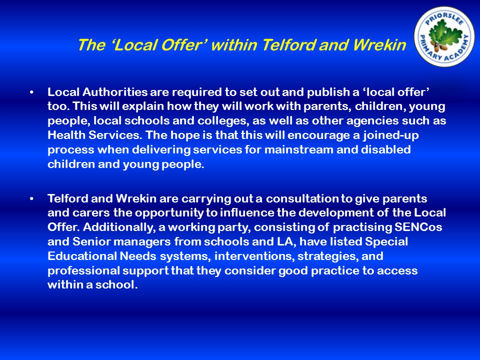 The 'Local Offer' within Telford and Wrekin Local Authorities are required to set out and publish a 'local offer' too.