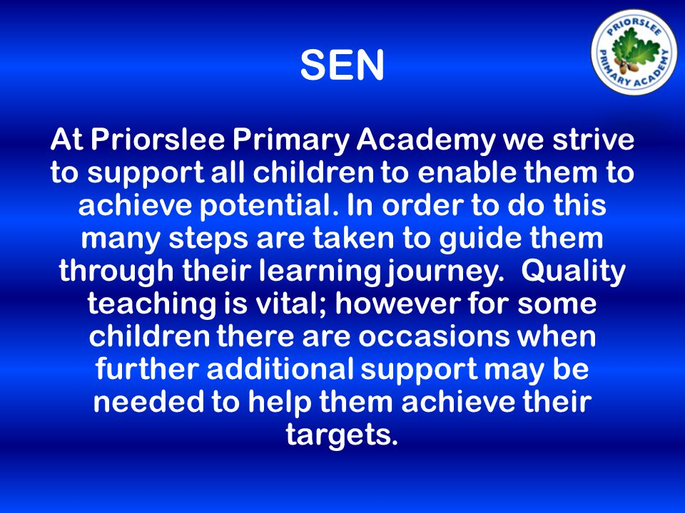SEN At Priorslee Primary Academy we strive to support all children to enable them to achieve potential.