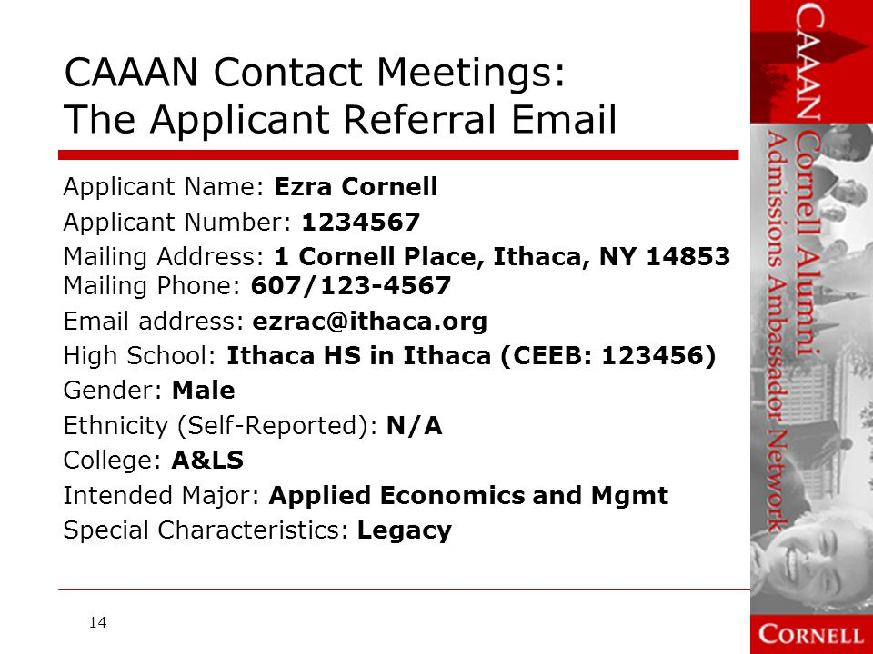CAAAN Contact Meetings: Where to Meet  Face-to-face meetings are strongly preferred, but alternate approaches existalternate approaches  Meet in a neutral, public place, e.g., coffee shop, library, local school  Do NOT meet in your home  Do NOT meet in the applicant's home unless the applicant suggests that 15