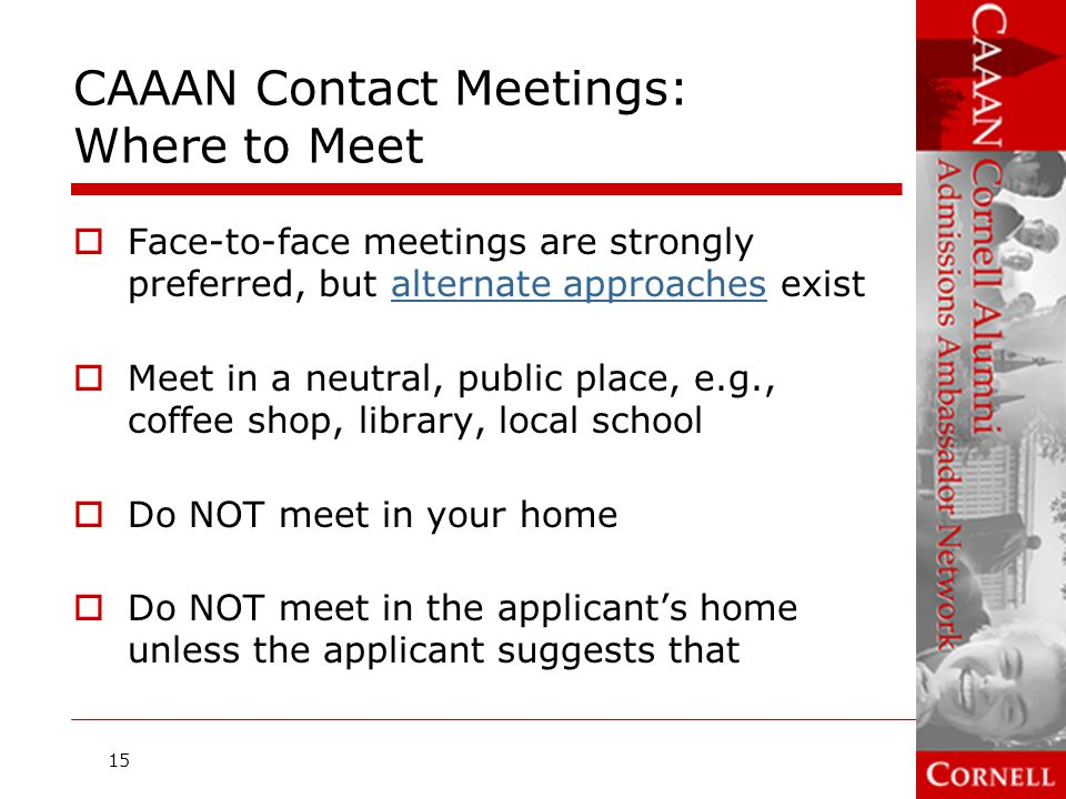 CAAAN Contact Meetings: When to Hold Meetings  Meet as soon as you can, typically within two weeks from referral  File a narrative report online ASAP after the meeting  Be aware of the CAAAN calendarCAAAN calendar Early decision reports usually due November 30 Regular decision reports usually due March 1 16
