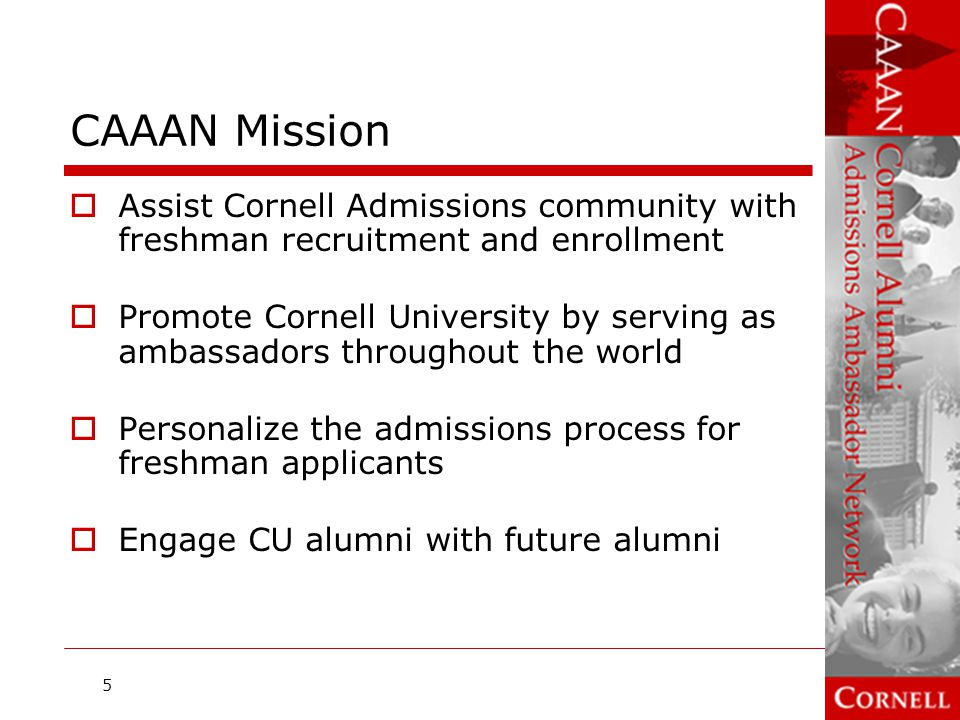 CAAAN Volunteers  Conduct informational contact meetings with applicants (not evaluative interviews)  Typically contact 50-60% of the total applicant pool  Submit informational contact reports that add depth/perspective to students' applications  Conduct admitted student receptions, entering student events  Represent Cornell at college fairs  Hold receptions for admitted applicants and sendoffs for entering freshmen 6