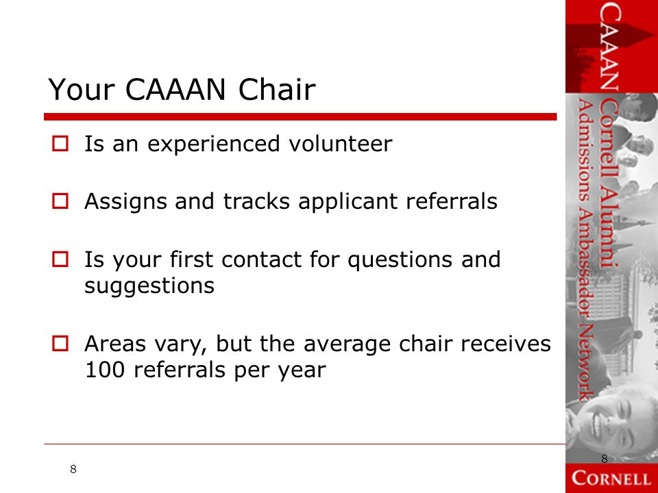 CAAAN and Cornell Clubs  A CAAAN committee is often closely linked to a local Cornell Club  CAAAN chairs are frequently club officers  Cornell Clubs generously co-host and provide funding for many local CAAAN events each year 9