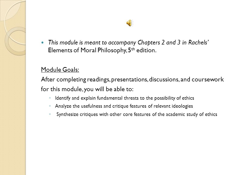 This module is meant to accompany Chapters 2 and 3 in Rachels' Elements of Moral Philosophy, 5 th edition.