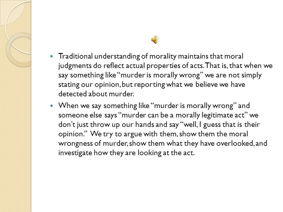 """The subjectivist maintains that moral judgments are mere statements of opinion. So, when you say something like """"murder is morally wrong"""" you are mere"""