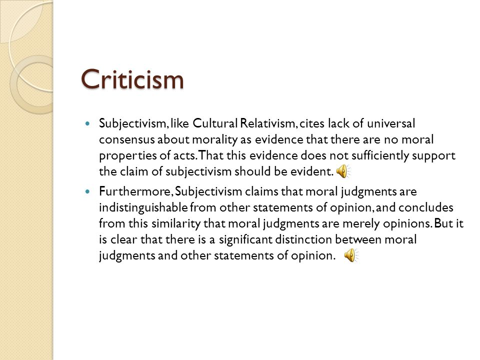 Consequences of Subjectivism We can never be wrong as long as we always accurately represent our own opinion. We do not want subjectivism to be true,