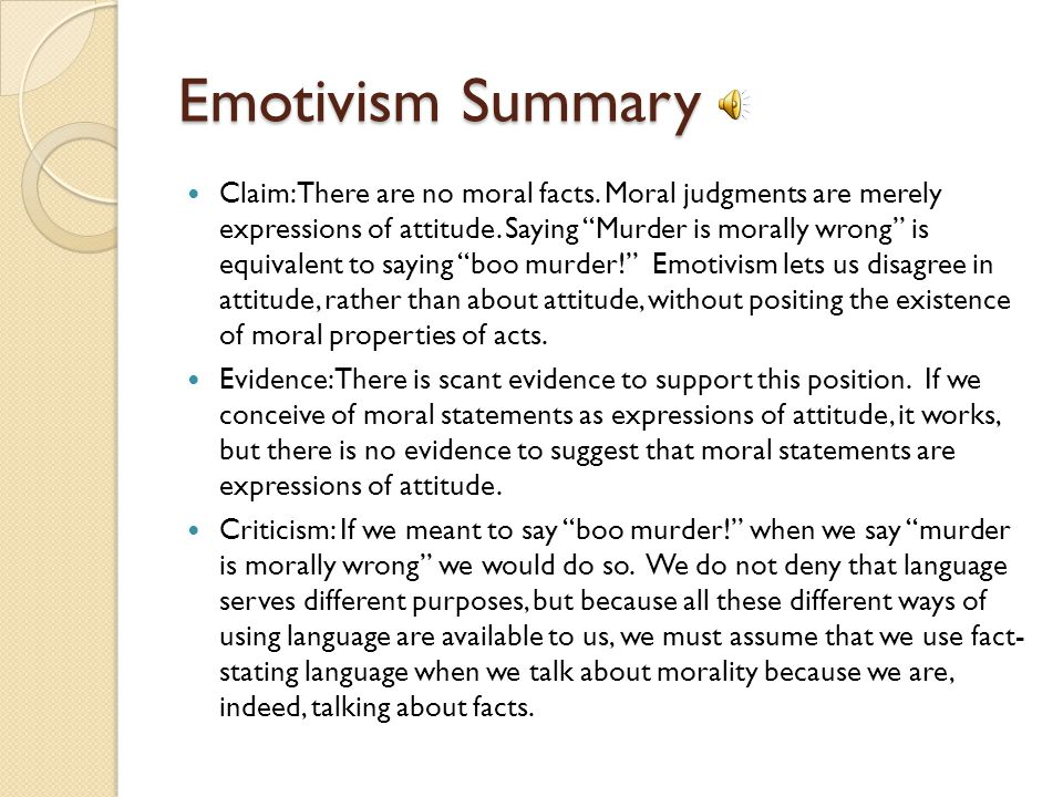 While Emotivism solves the chief problem of subjectivism – its failure to accurately or adequately account for how we disagree on moral issues – it do