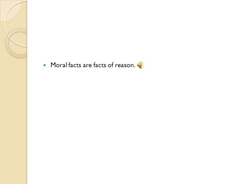 Moral facts are facts of reason.
