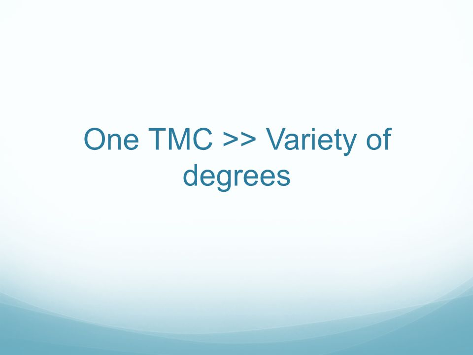One TMC >> Variety of degrees