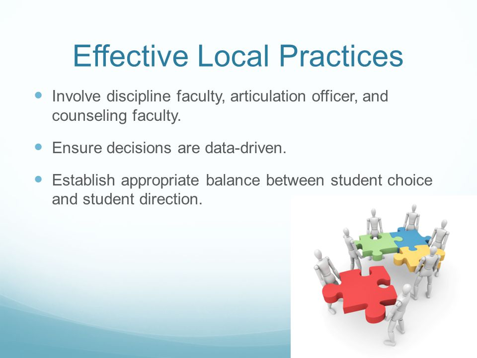 Effective Local Practices Involve discipline faculty, articulation officer, and counseling faculty.