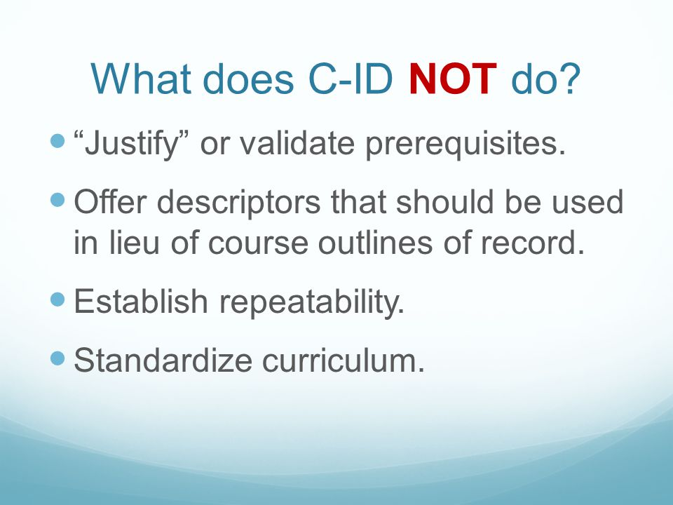 What does C-ID NOT do. Justify or validate prerequisites.