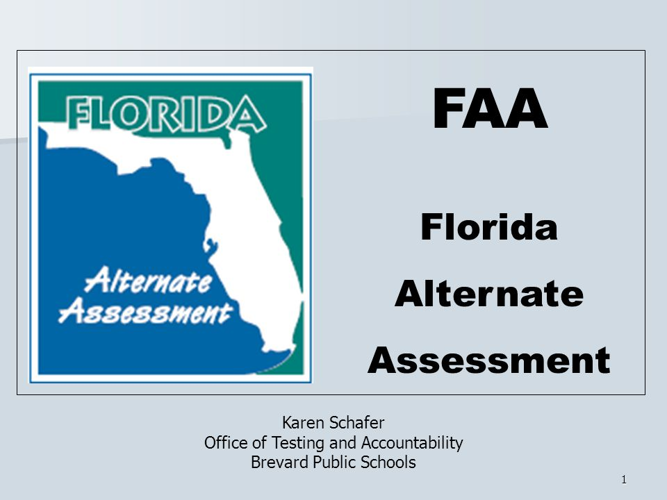 1 FAA Florida Alternate Assessment Karen Schafer Office of Testing and Accountability Brevard Public Schools