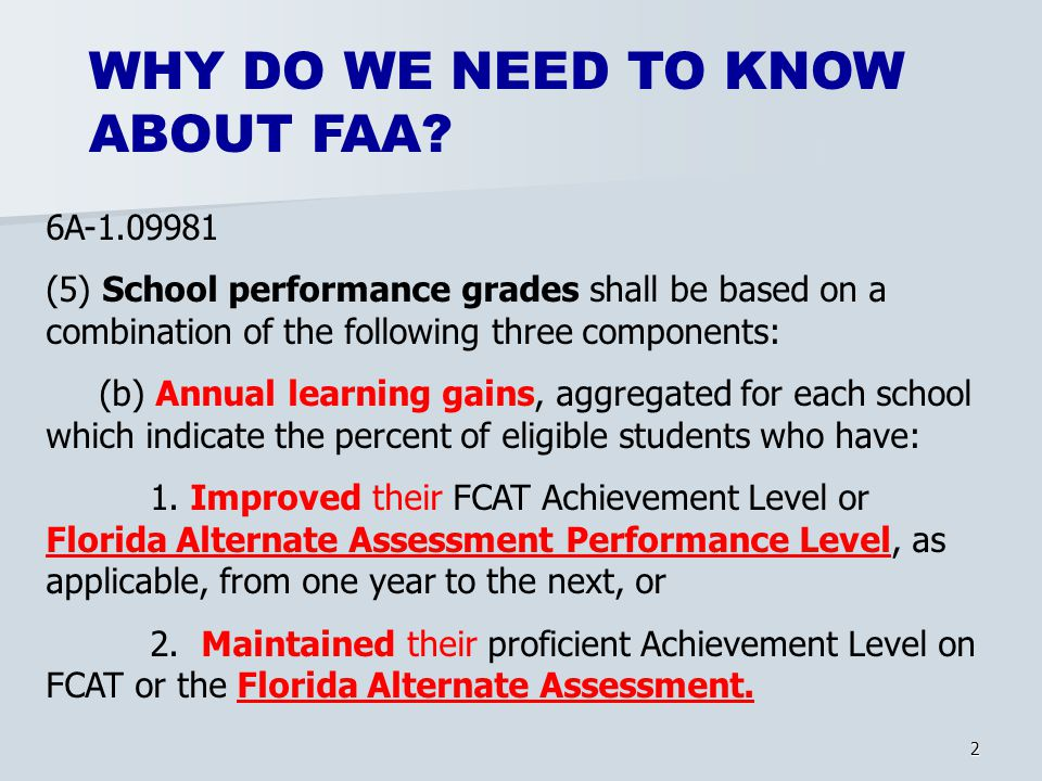 2 6A-1.09981 (5) School performance grades shall be based on a combination of the following three components: (b) Annual learning gains, aggregated for each school which indicate the percent of eligible students who have: 1.