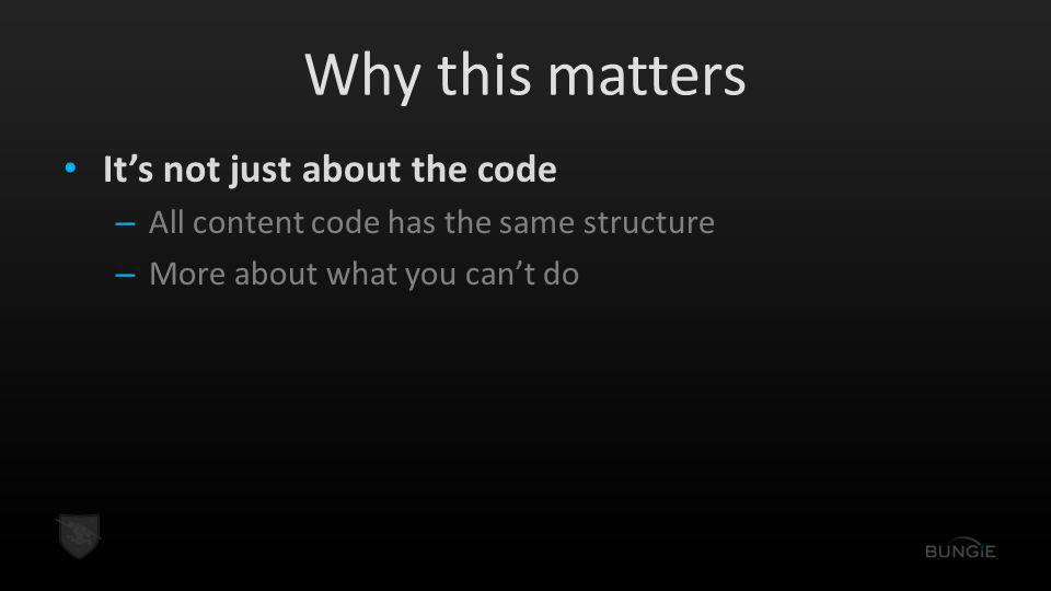 Why this matters It's not just about the code – All content code has the same structure – More about what you can't do