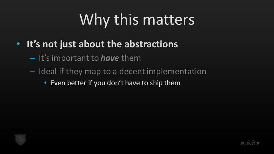 Why this matters It's not just about the abstractions – It's important to have them – Ideal if they map to a decent implementation Even better if you don't have to ship them