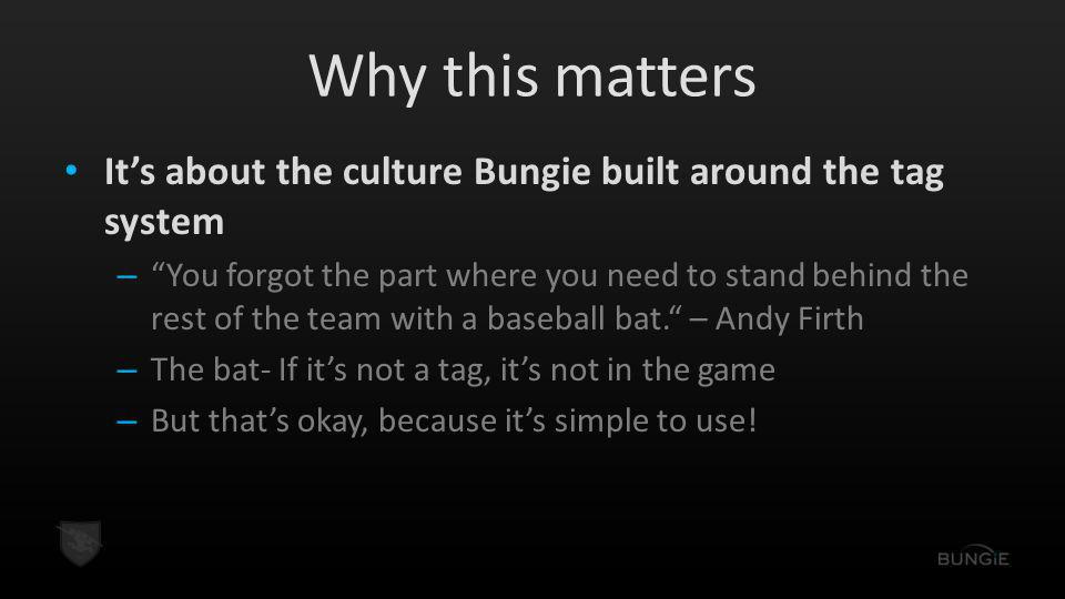 Why this matters It's about the culture Bungie built around the tag system – You forgot the part where you need to stand behind the rest of the team with a baseball bat. – Andy Firth – The bat- If it's not a tag, it's not in the game – But that's okay, because it's simple to use!