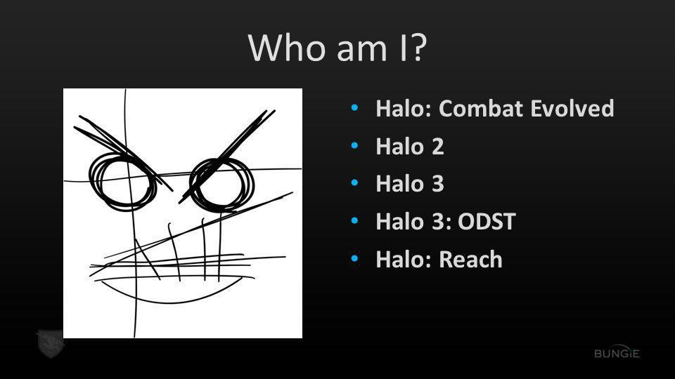 Who am I? Halo: Combat Evolved Halo 2 Halo 3 Halo 3: ODST Halo: Reach