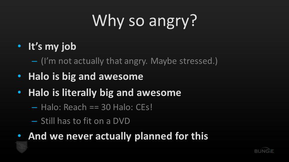 Why so angry? It's my job – (I'm not actually that angry. Maybe stressed.) Halo is big and awesome Halo is literally big and awesome – Halo: Reach ==