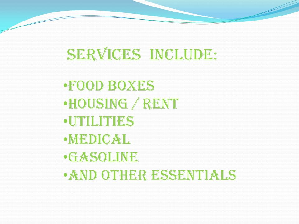Services include : Food Boxes Housing / rent Utilities Medical Gasoline And other essentials