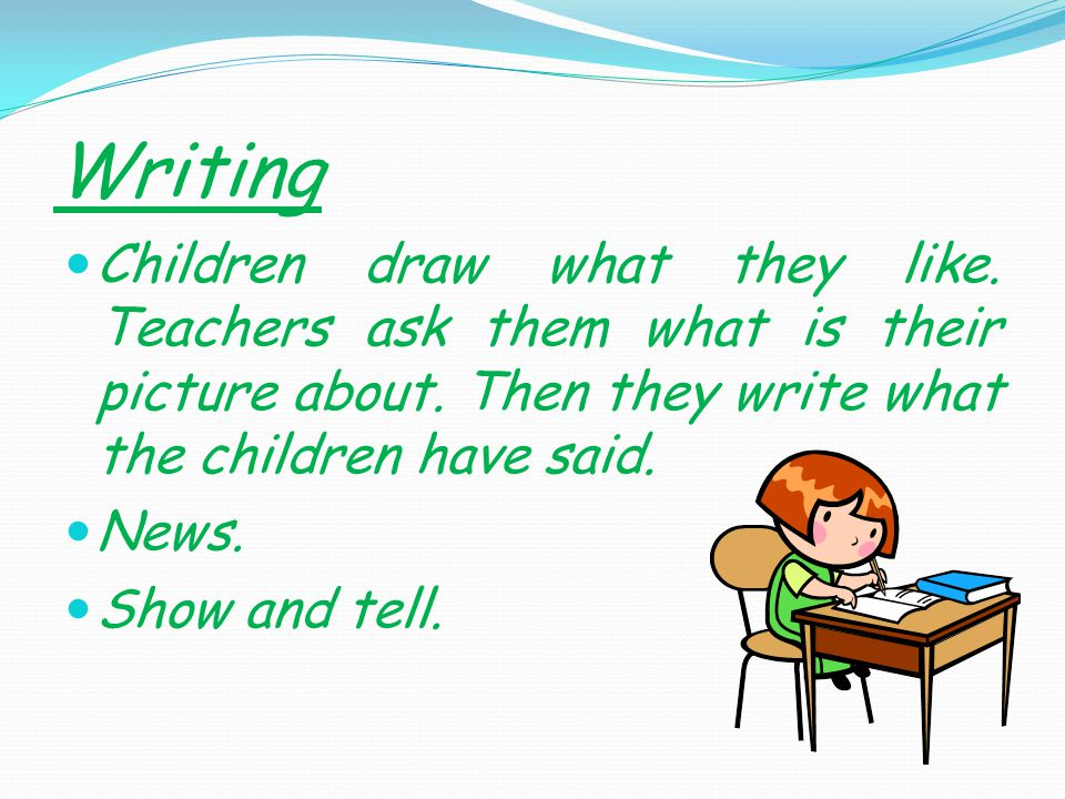 Writing Children draw what they like. Teachers ask them what is their picture about.