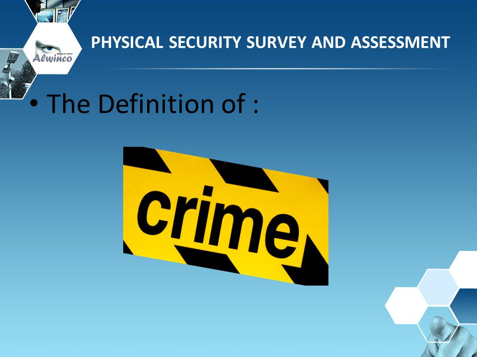 PHYSICAL SECURITY SURVEY AND ASSESSMENT The Definition of :
