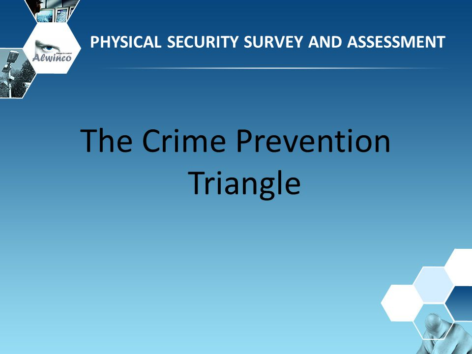 The Crime Prevention Triangle PHYSICAL SECURITY SURVEY AND ASSESSMENT