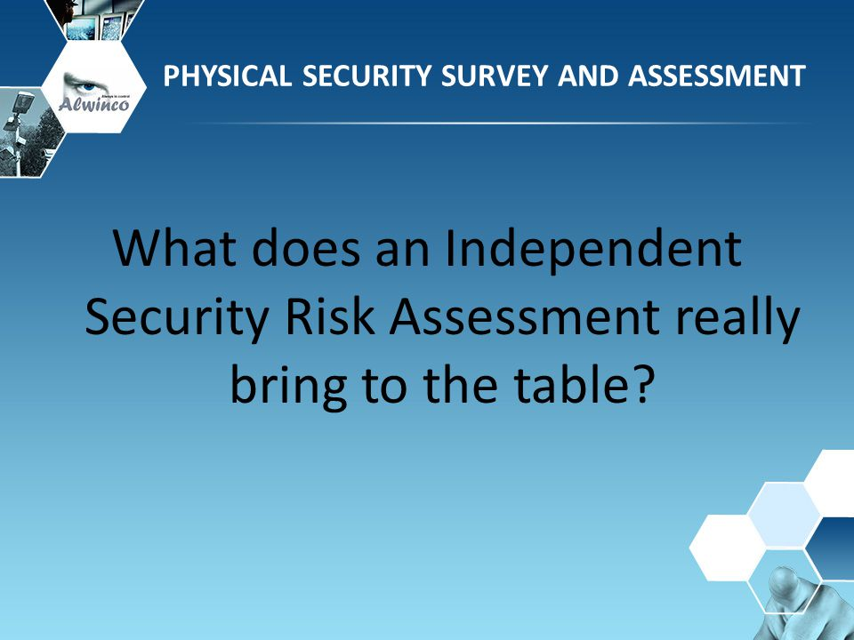 What does an Independent Security Risk Assessment really bring to the table?