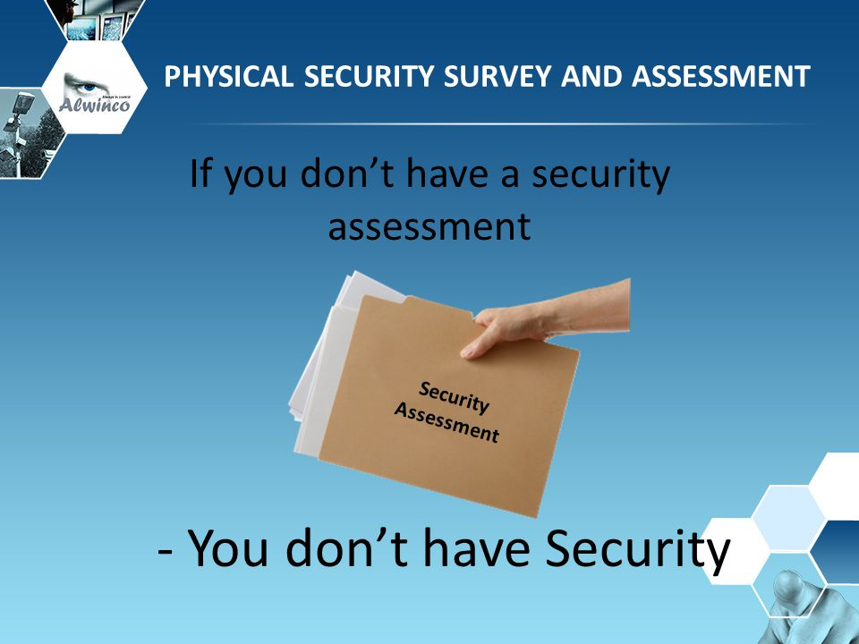 Most security managers Avoid discussion of security risk In-house or Out-sourced Do not have a positive attitude Afraid to convey the Whole truth about the status of the security to management PHYSICAL SECURITY SURVEY AND ASSESSMENT