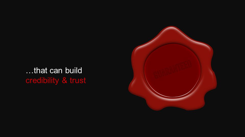 …that can build credibility & trust