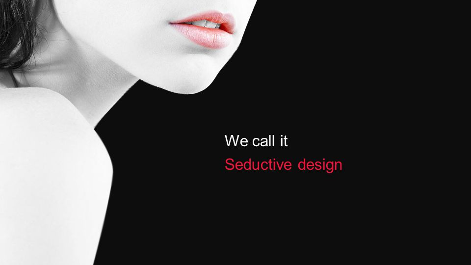 We call it Seductive design