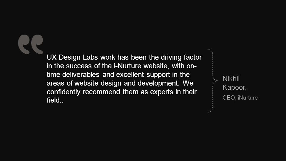 UX Design Labs work has been the driving factor in the success of the i-Nurture website, with on- time deliverables and excellent support in the areas