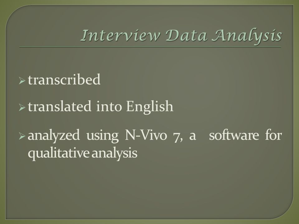  transcribed  translated into English  analyzed using N-Vivo 7, a software for qualitative analysis