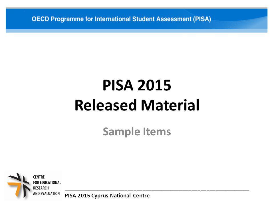PISA 2015 Released Material Sample Items _____________________________________________________________ PISA 2015 Cyprus National Centre