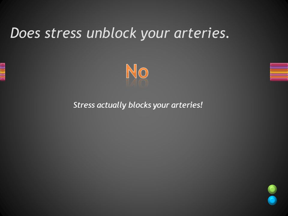 Does stress unblock your arteries. Stress actually blocks your arteries!