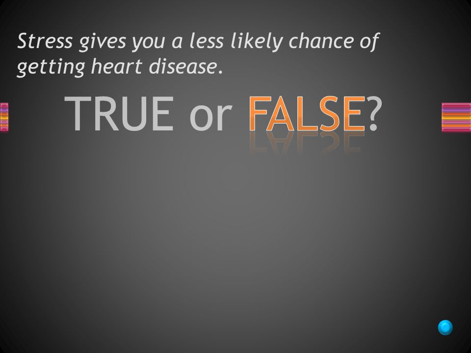 TRUE or FALSE Stress gives you a less likely chance of getting heart disease.