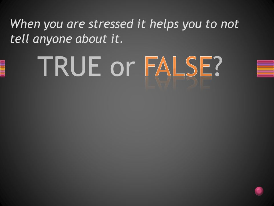 TRUE or FALSE? Laughing is good for relieving stress.