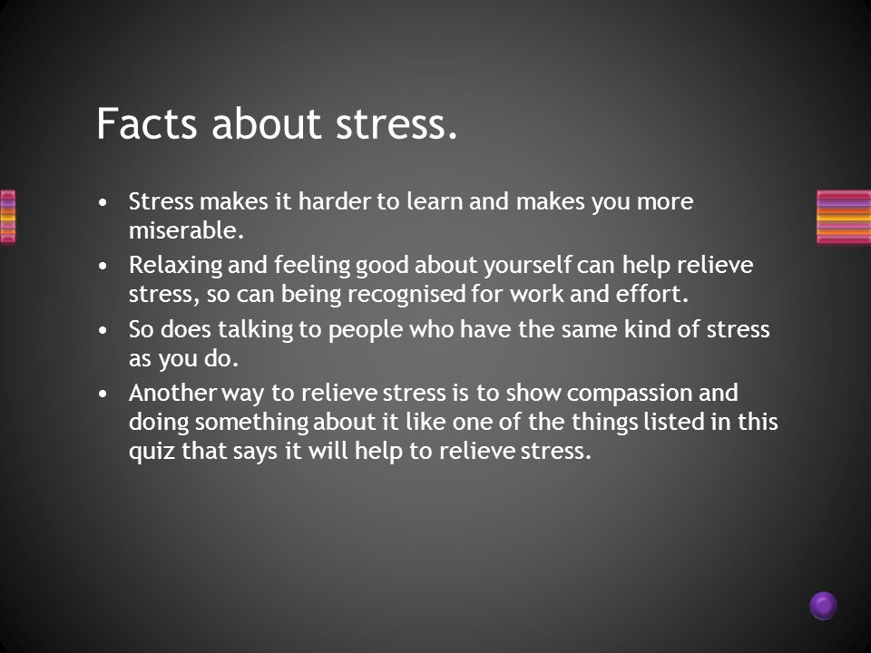 Stress makes it harder to learn and makes you more miserable.