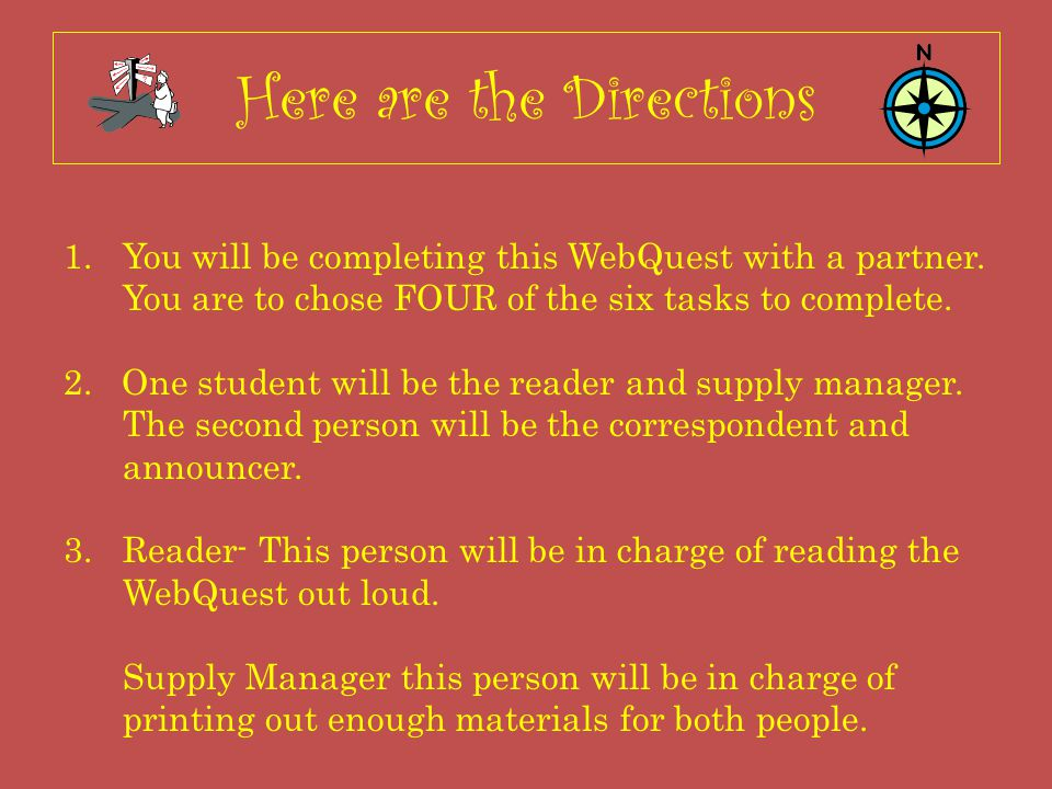 Here are the Directions 1.You will be completing this WebQuest with a partner.