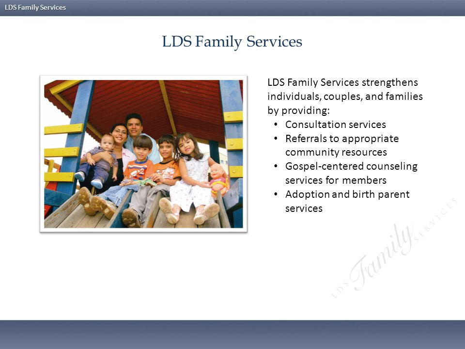 LDS Family Services Services for Adoptive Couples Services provided to prospective adoptive couples include: An in-depth qualification process prior to approval for adoption.