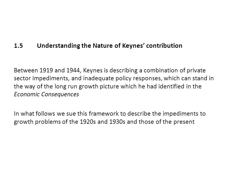 1.5Understanding the Nature of Keynes' contribution Between 1919 and 1944, Keynes is describing a combination of private sector impediments, and inade
