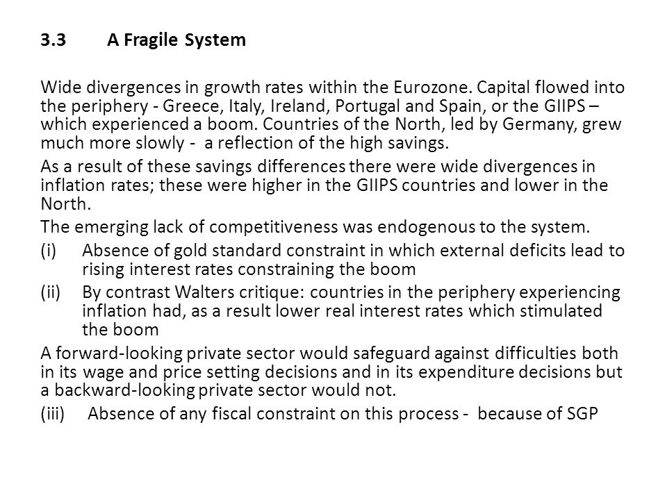 3.3A Fragile System Wide divergences in growth rates within the Eurozone. Capital flowed into the periphery - Greece, Italy, Ireland, Portugal and Spa