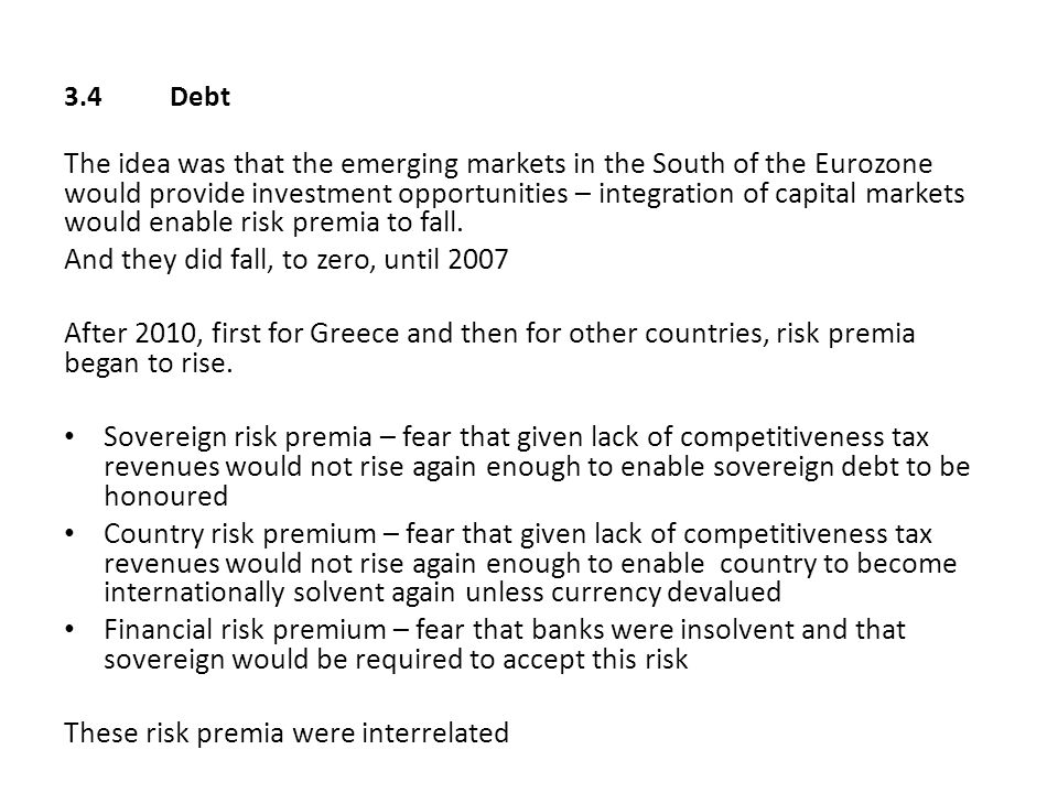 3.4Debt The idea was that the emerging markets in the South of the Eurozone would provide investment opportunities – integration of capital markets wo
