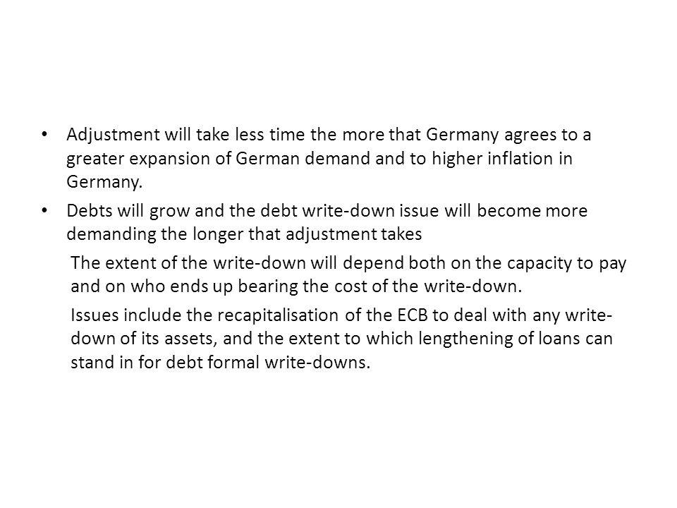 Adjustment will take less time the more that Germany agrees to a greater expansion of German demand and to higher inflation in Germany. Debts will gro