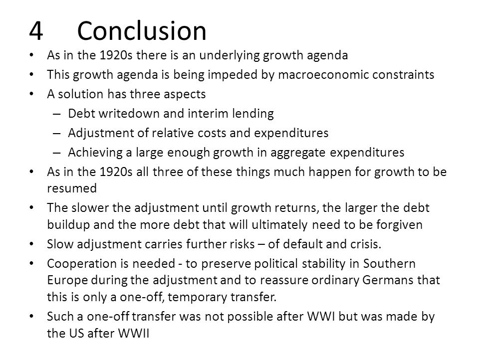 4Conclusion As in the 1920s there is an underlying growth agenda This growth agenda is being impeded by macroeconomic constraints A solution has three