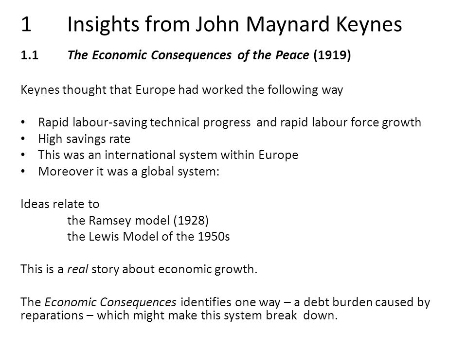 1Insights from John Maynard Keynes 1.1The Economic Consequences of the Peace (1919) Keynes thought that Europe had worked the following way Rapid labo