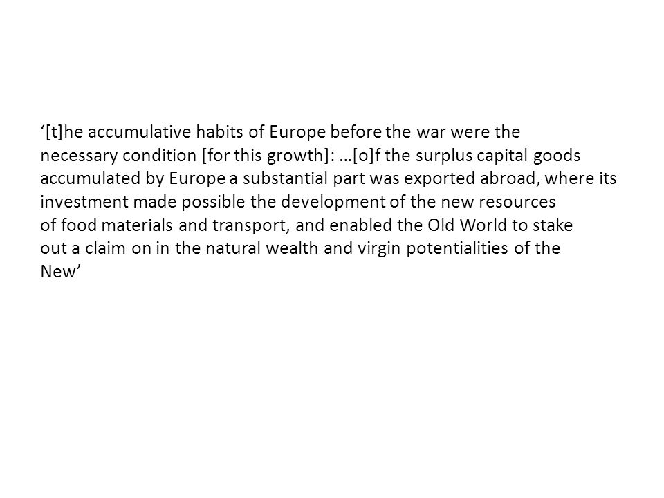 '[t]he accumulative habits of Europe before the war were the necessary condition [for this growth]: …[o]f the surplus capital goods accumulated by Eur