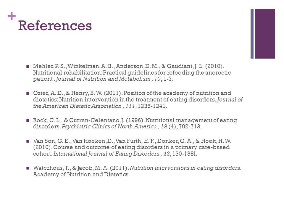 + References Mehler, P. S., Winkelman, A. B., Anderson, D.
